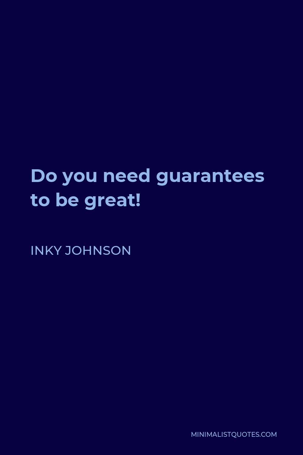 Inky Johnson Quote - Do you need guarantees to be great!