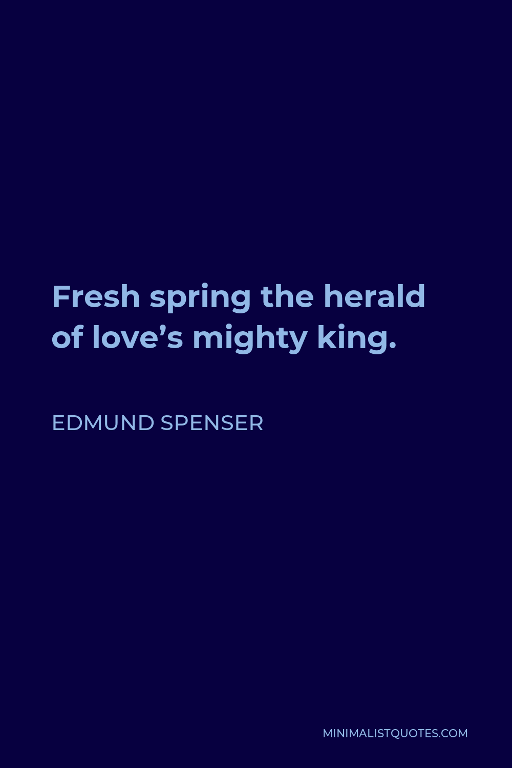 Edmund Spenser Quote - Fresh spring the herald of love's mighty king.