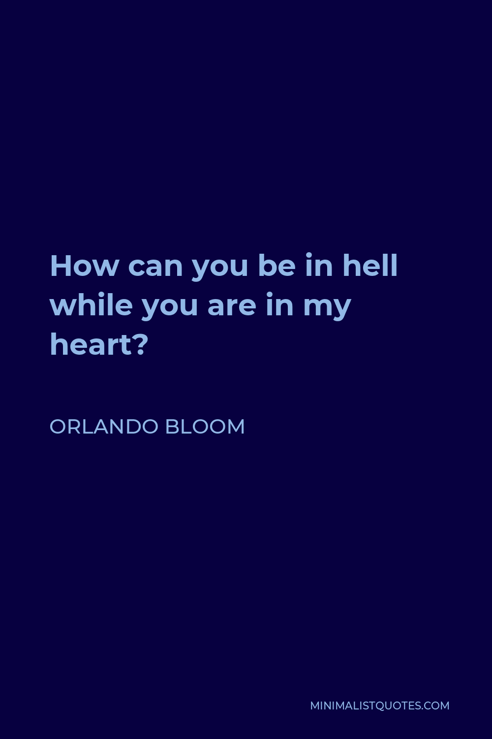 Orlando Bloom Quote - How can you be in hell while you are in my heart?