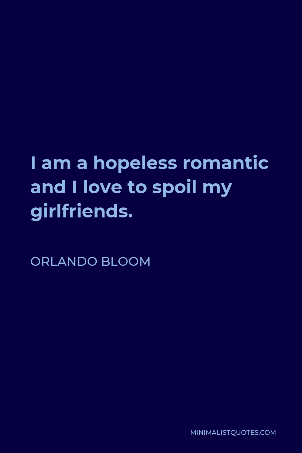 Orlando Bloom Quote - I am a hopeless romantic and I love to spoil my girlfriends.