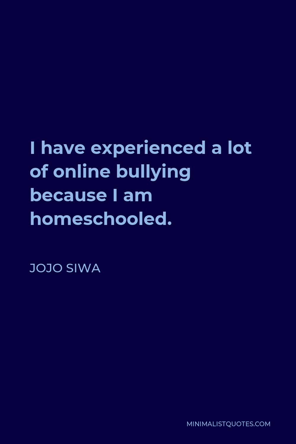 JoJo Siwa Quote - I have experienced a lot of online bullying because I am homeschooled.
