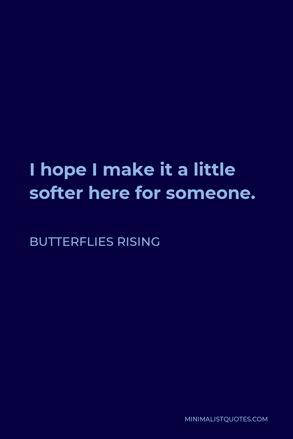 Butterflies Rising Quote - I hope I make it a little softer here for someone.