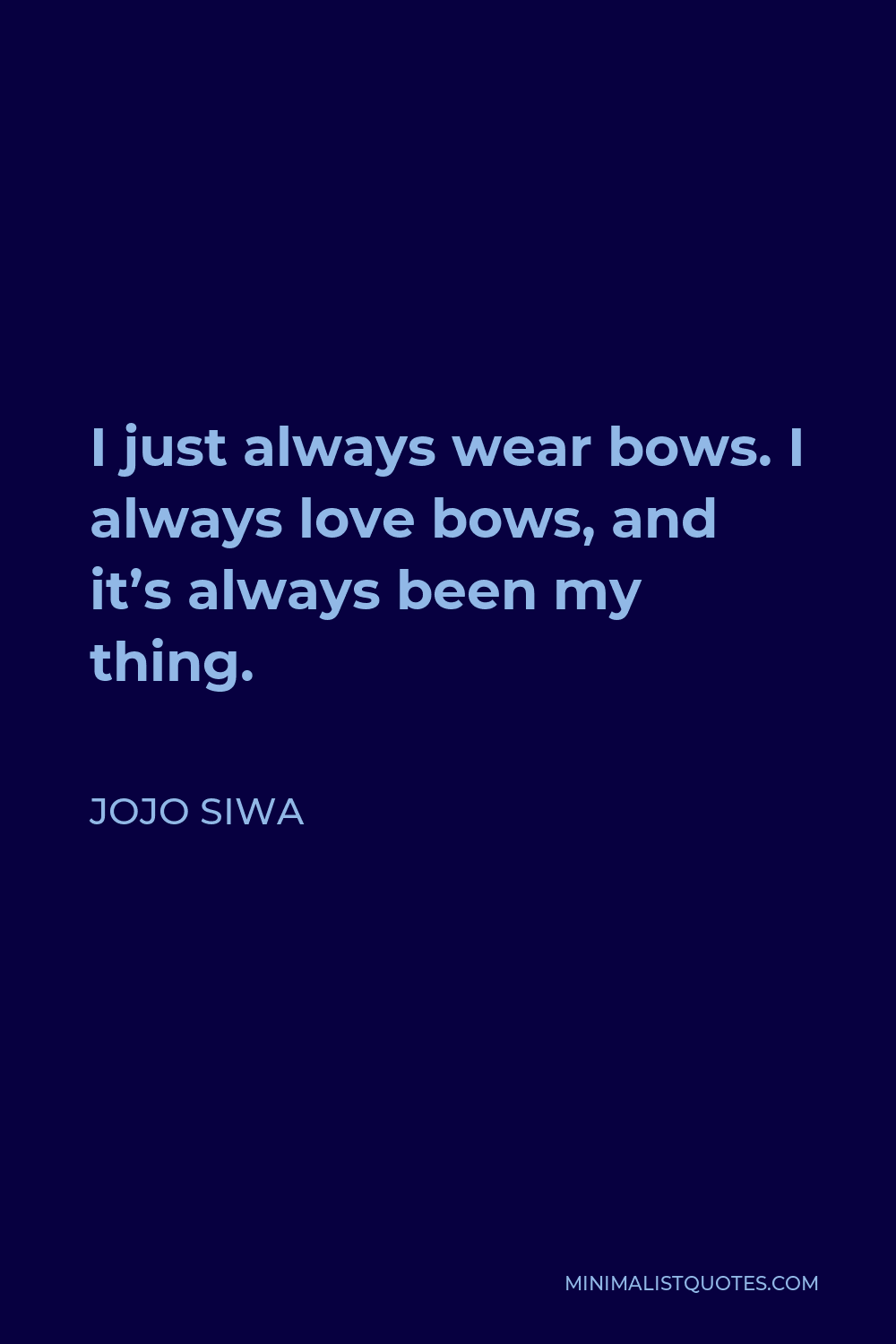 JoJo Siwa Quote - I just always wear bows. I always love bows, and it's always been my thing.