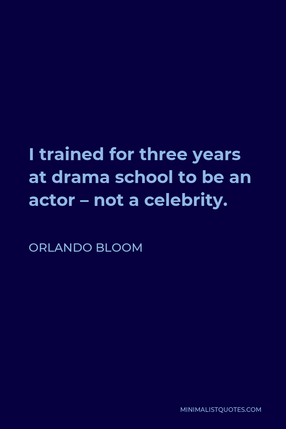 Orlando Bloom Quote - I trained for three years at drama school to be an actor – not a celebrity.