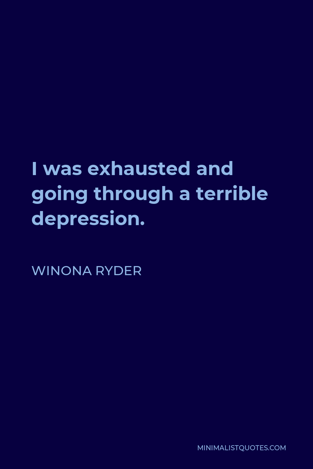 Winona Ryder Quote - I was exhausted and going through a terrible depression.