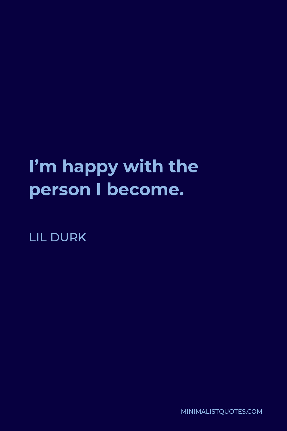 Lil Durk Quote - I'm happy with the person I become.