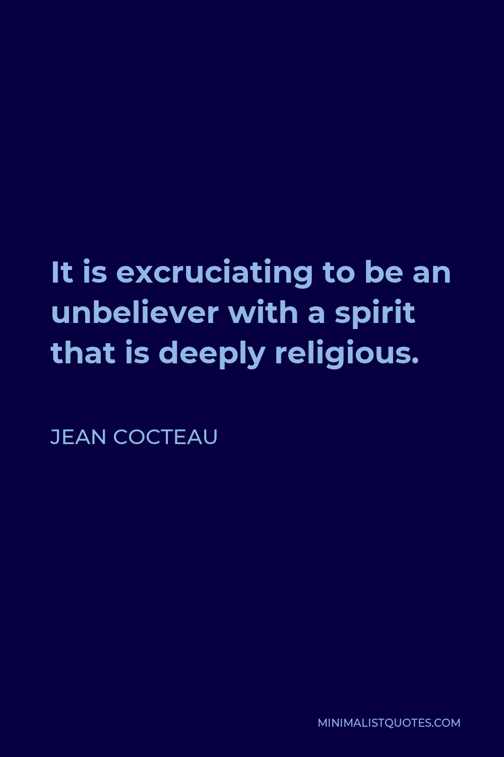 Jean Cocteau Quote - It is excruciating to be an unbeliever with a spirit that is deeply religious.