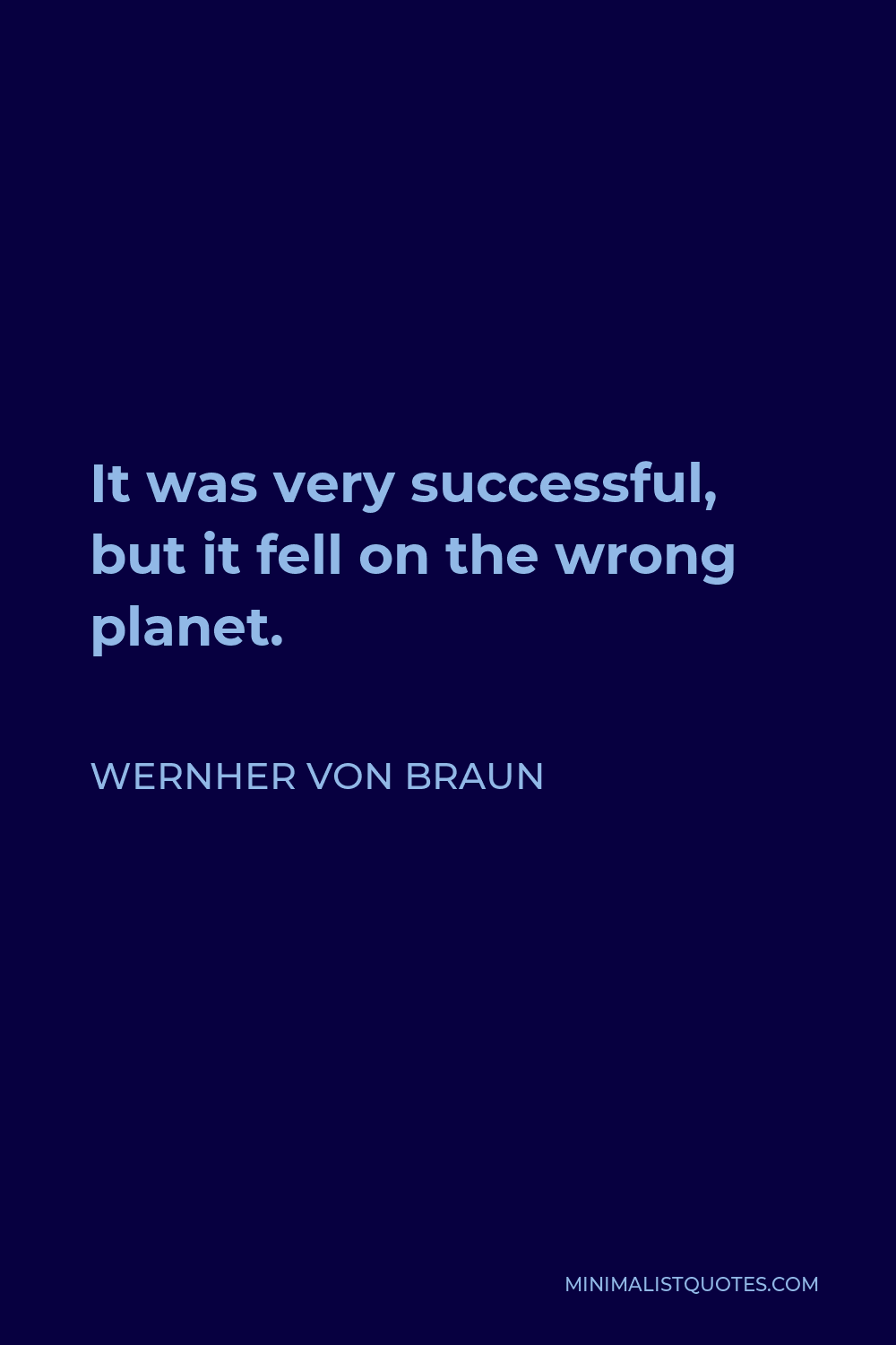 Wernher von Braun Quote - It was very successful, but it fell on the wrong planet.