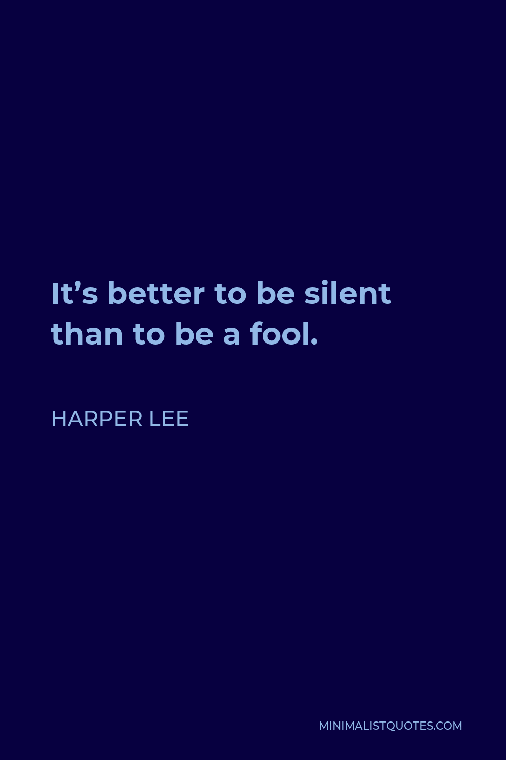 Harper Lee Quote - It's better to be silent than to be a fool.