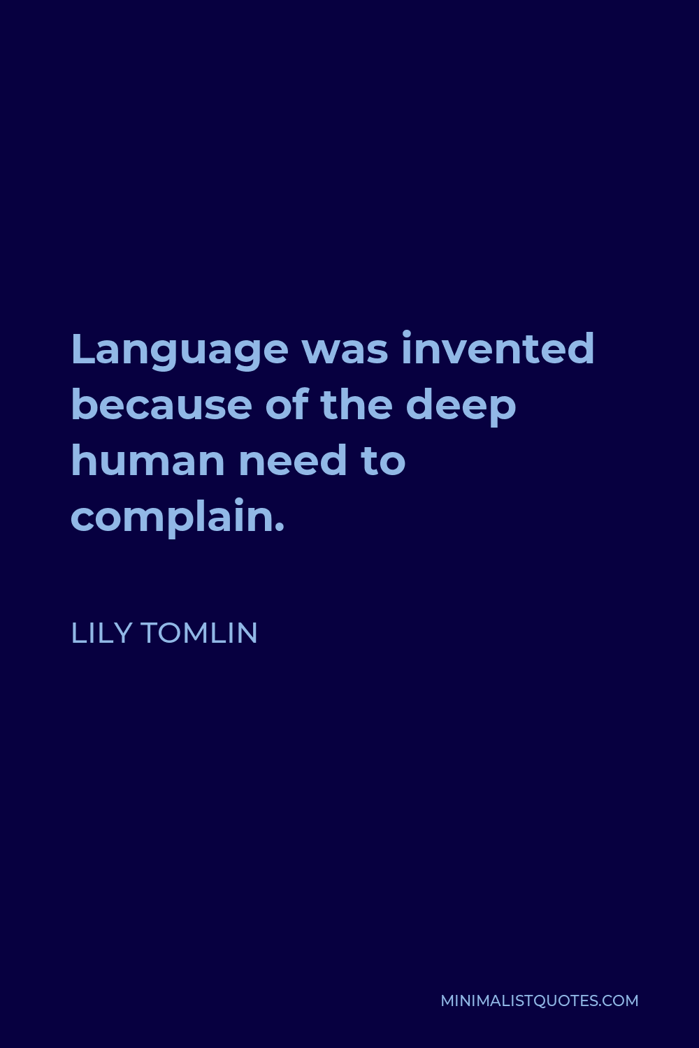 Lily Tomlin Quote - Language was invented because of the deep human need to complain.