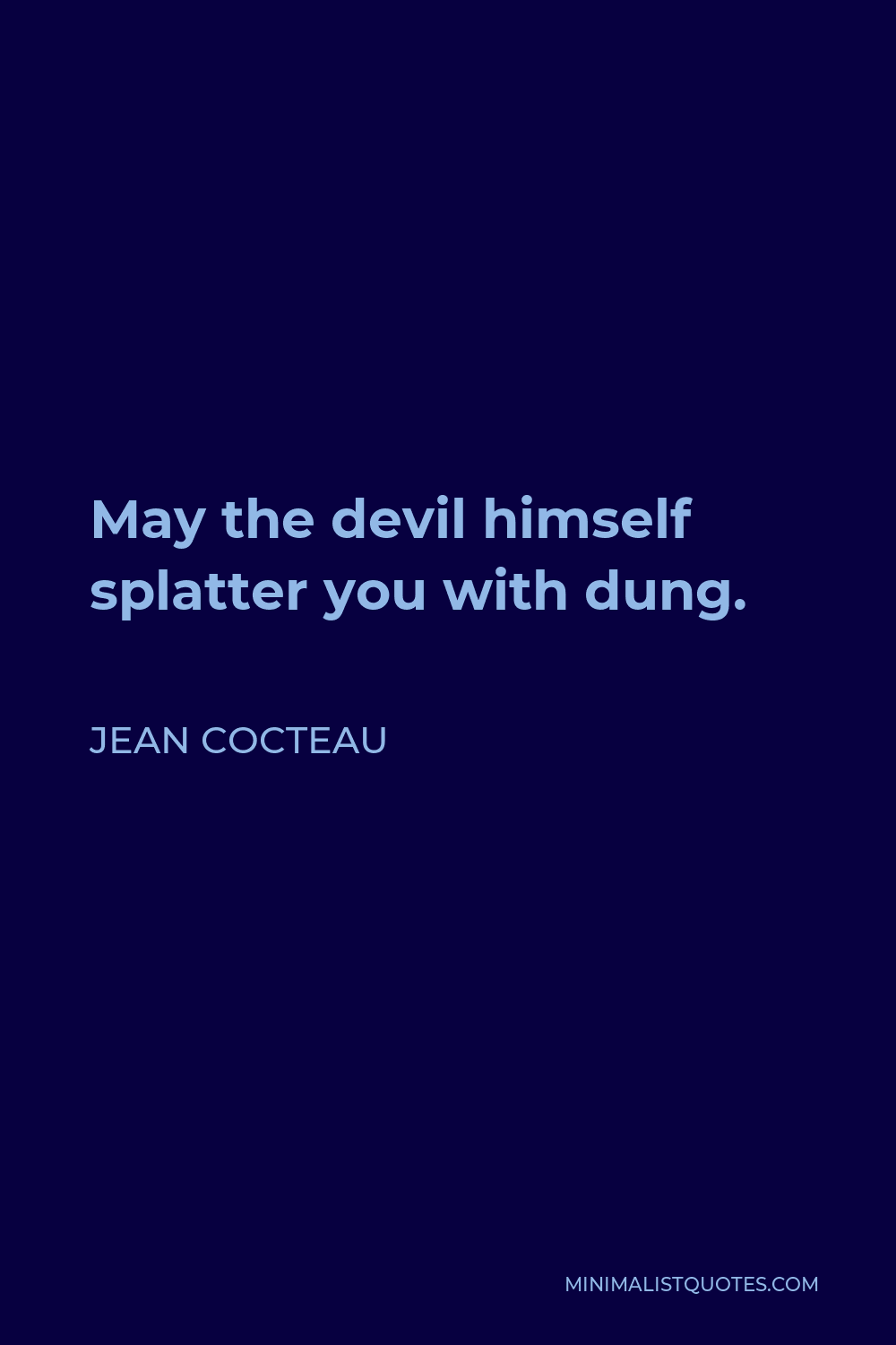 Jean Cocteau Quote - May the devil himself splatter you with dung.