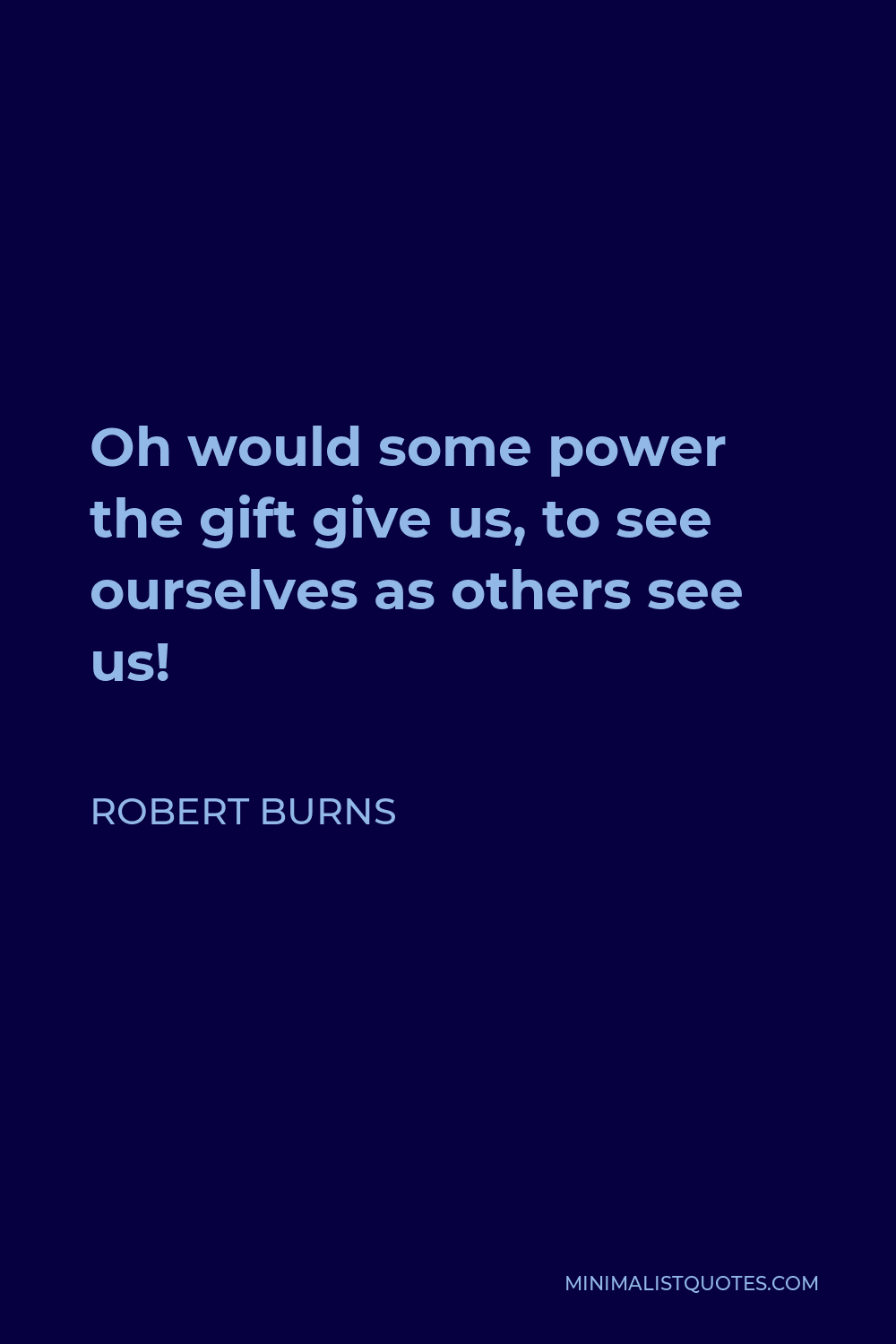 Robert Burns Quote - Oh would some power the gift give us, to see ourselves as others see us!