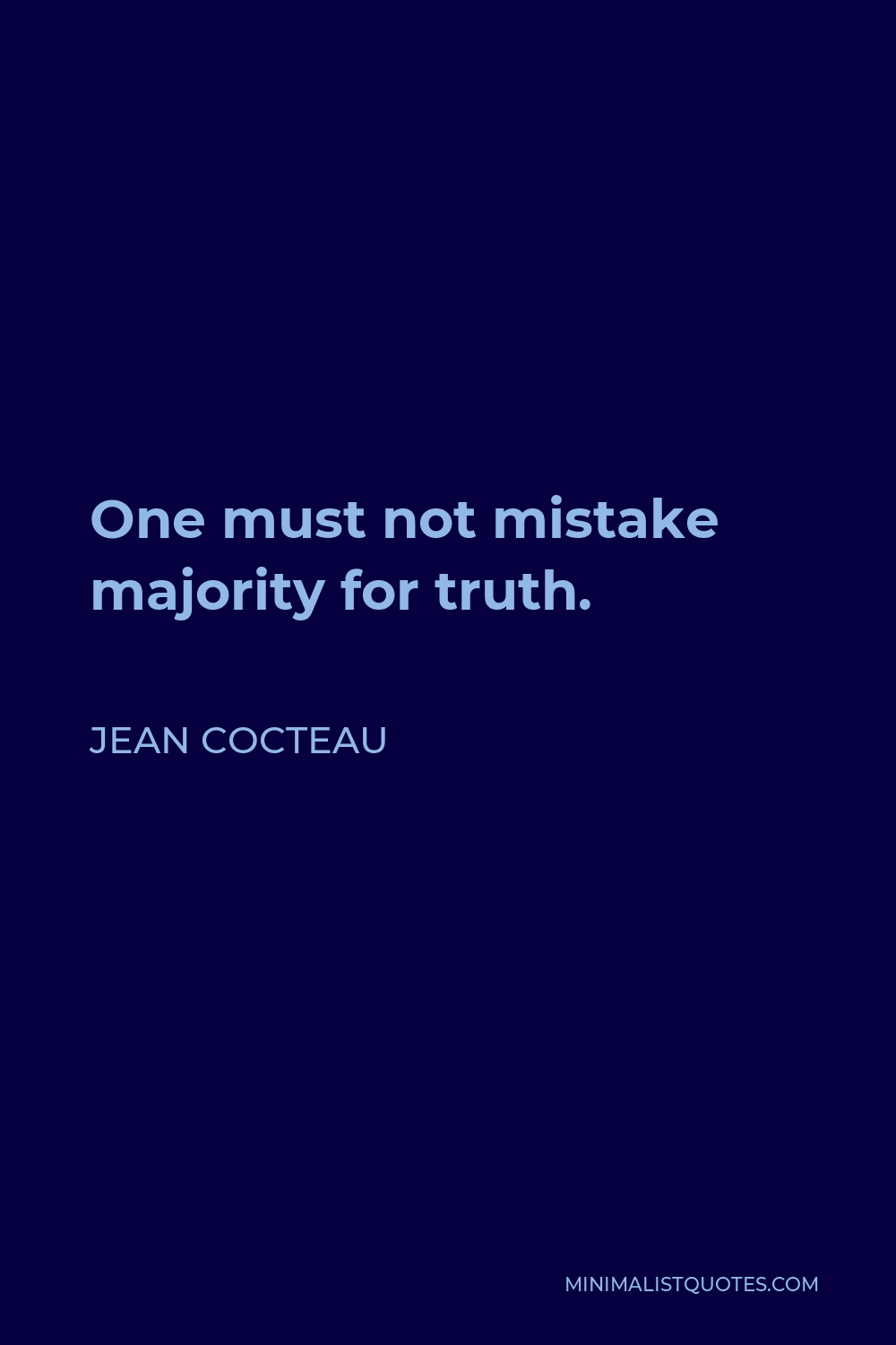Jean Cocteau Quote - One must not mistake majority for truth.