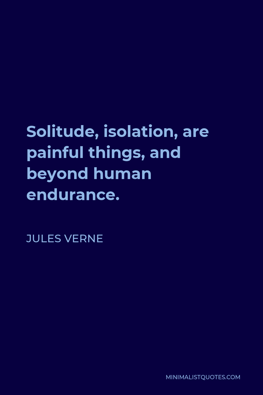 Jules Verne Quote - Solitude, isolation, are painful things, and beyond human endurance.