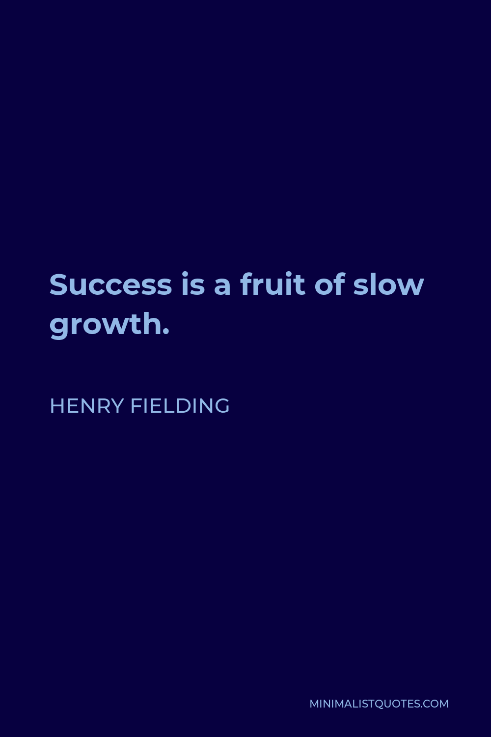 Henry Fielding Quote - Success is a fruit of slow growth.