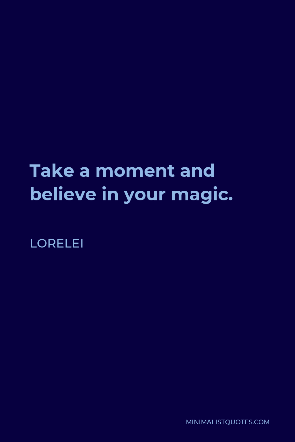 Lorelei Quote - Take a moment and believe in your magic.