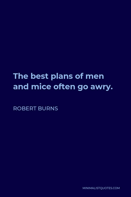 Robert Burns Quote - The best plans of men and mice often go awry.