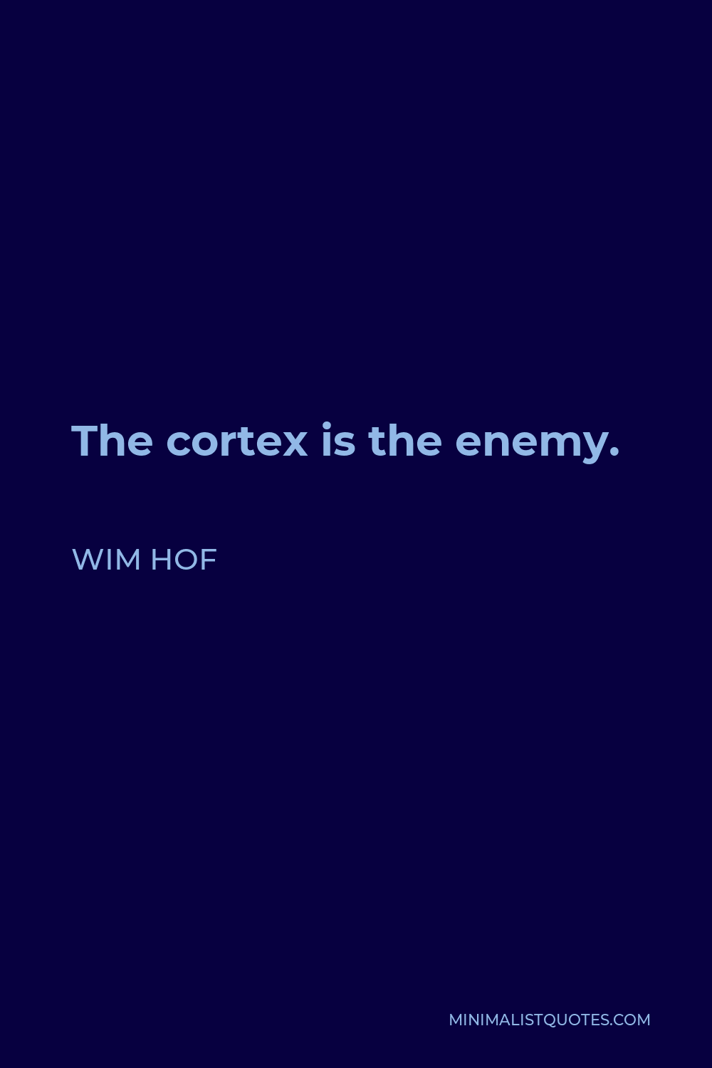 Wim Hof Quote - The cortex is the enemy.