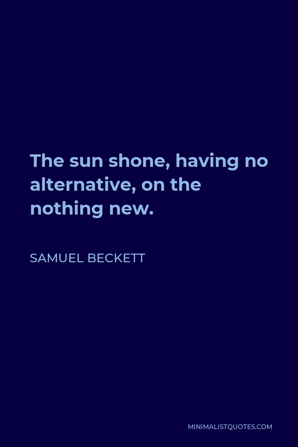 Samuel Beckett Quote - The sun shone, having no alternative, on the nothing new.