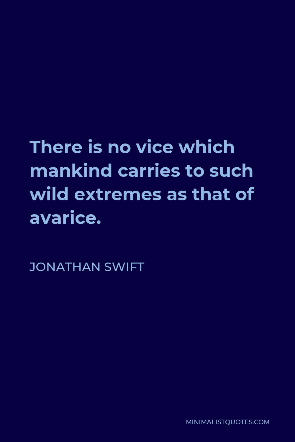Jonathan Swift Quote - There is no vice which mankind carries to such wild extremes as that of avarice.