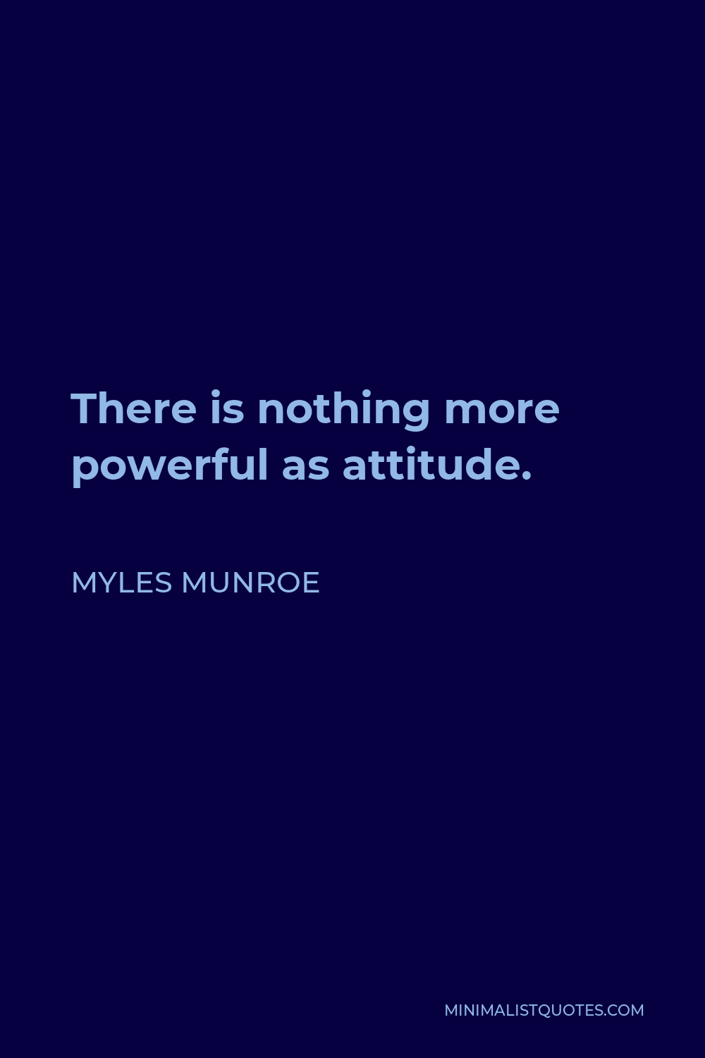 Myles Munroe Quote - There is nothing more powerful as attitude.
