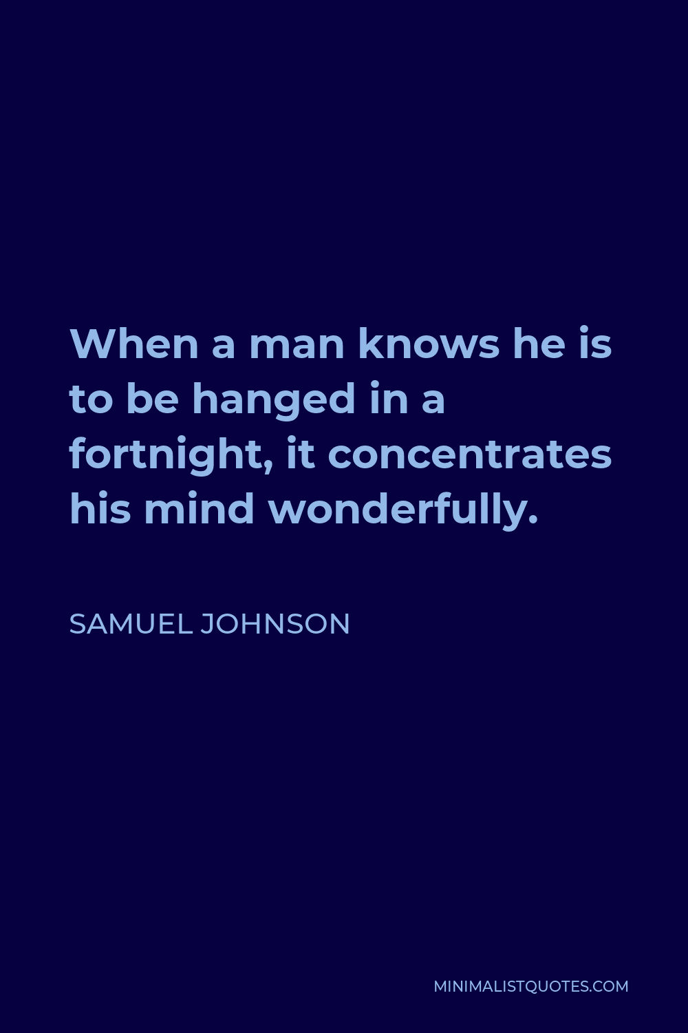 Samuel Johnson Quote - When a man knows he is to be hanged in a fortnight, it concentrates his mind wonderfully.