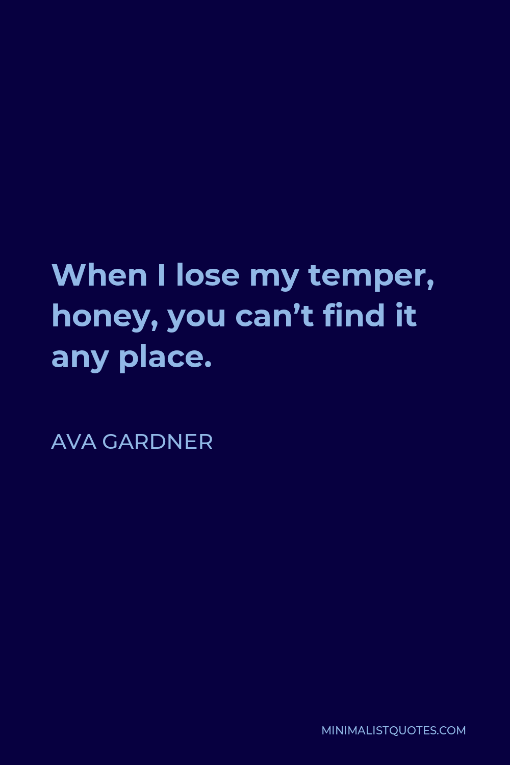 Ava Gardner Quote - When I lose my temper, honey, you can't find it any place.