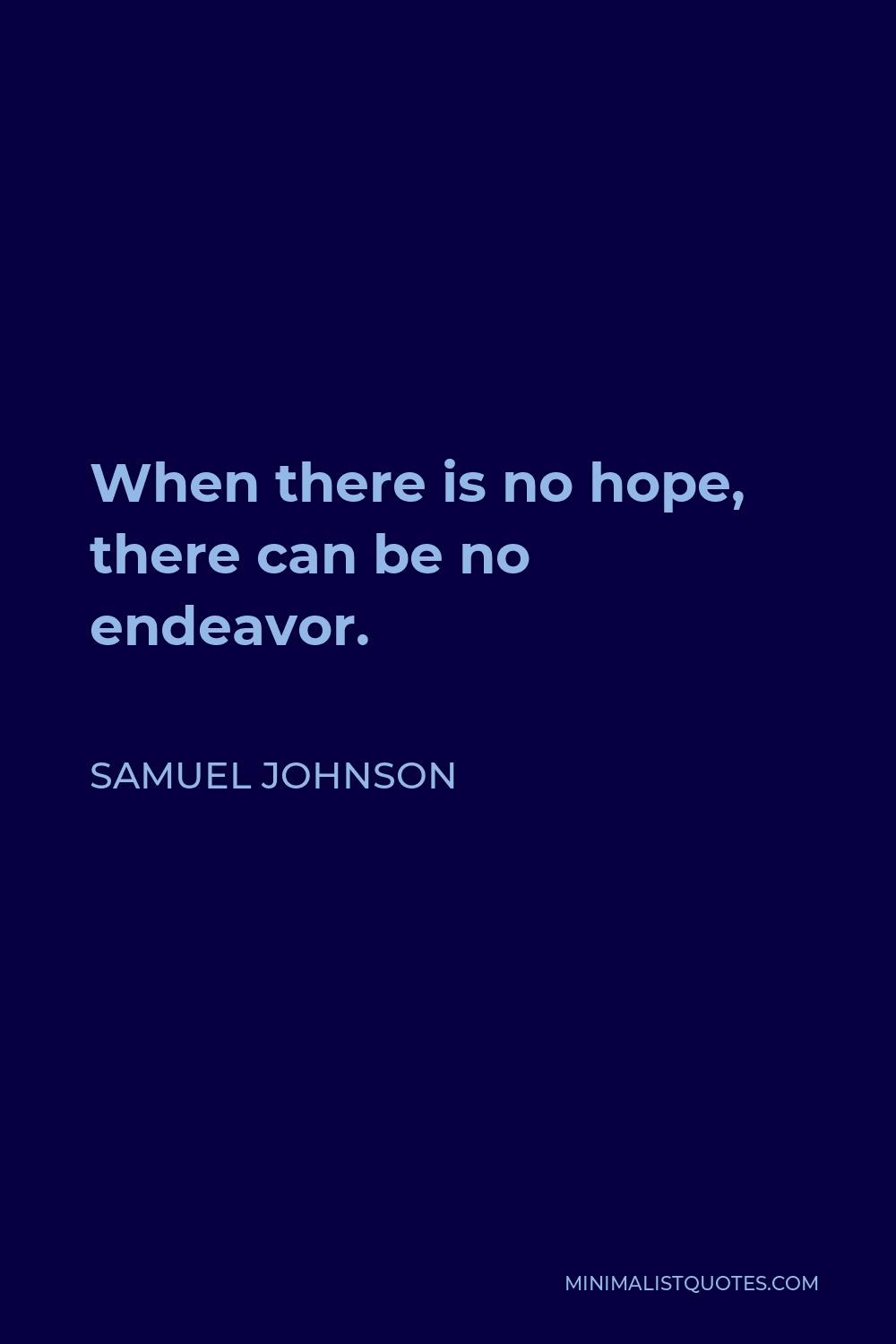 Samuel Johnson Quote - When there is no hope, there can be no endeavor.