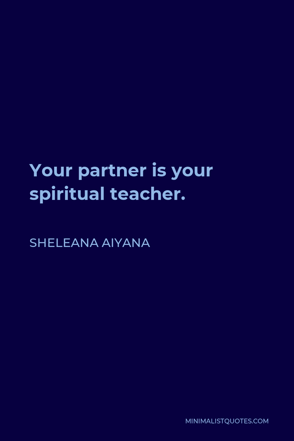 Sheleana Aiyana Quote - Your partner is your spiritual teacher.