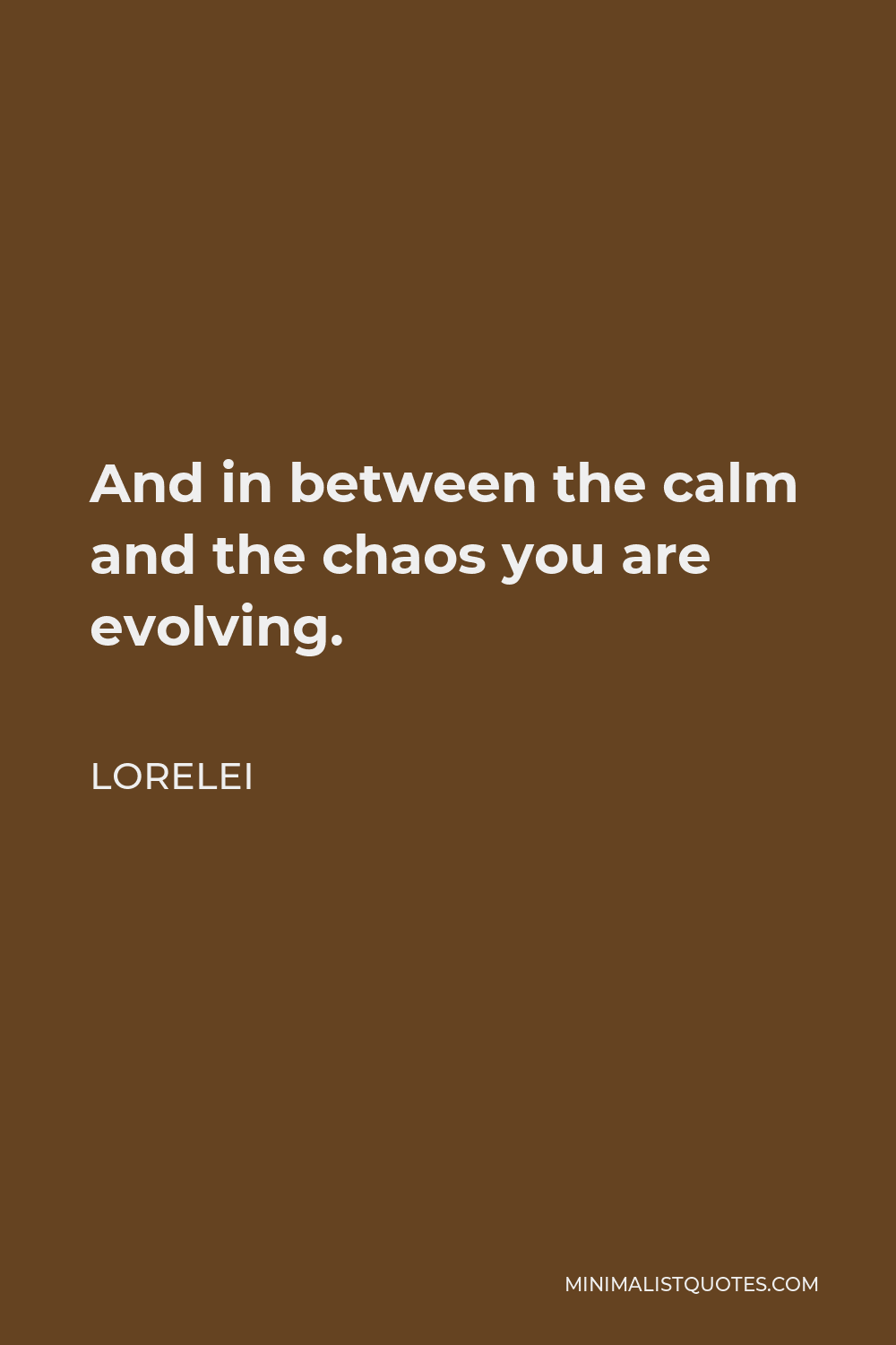 Lorelei Quote - And in between the calm and the chaos you are evolving.