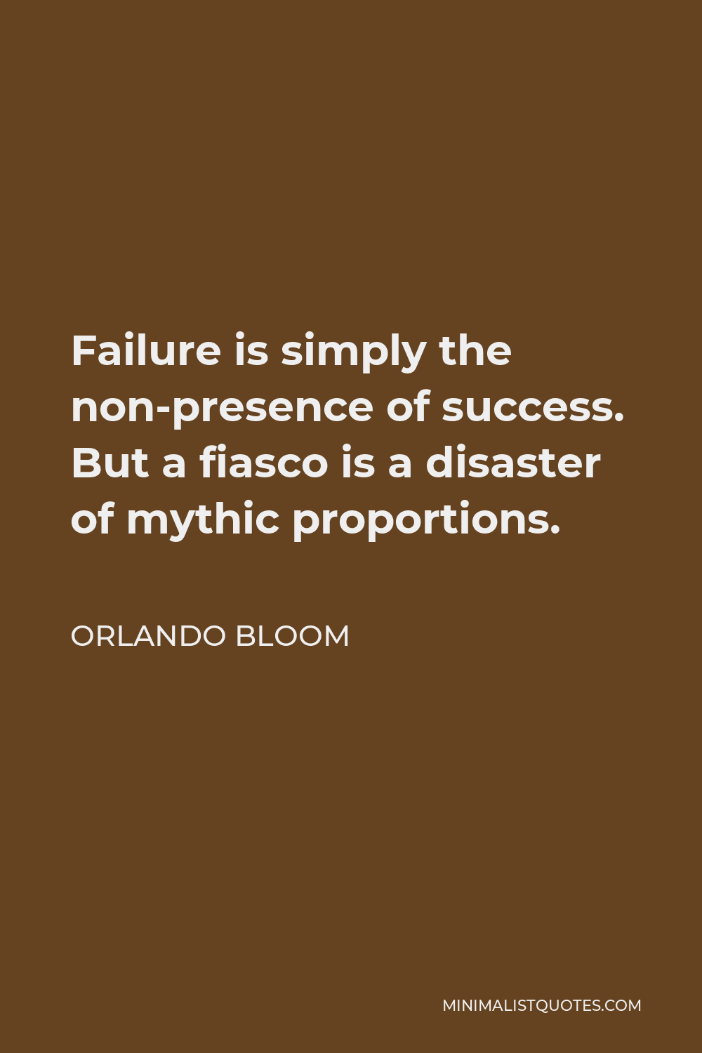 Orlando Bloom Quote - Failure is simply the non-presence of success. But a fiasco is a disaster of mythic proportions.
