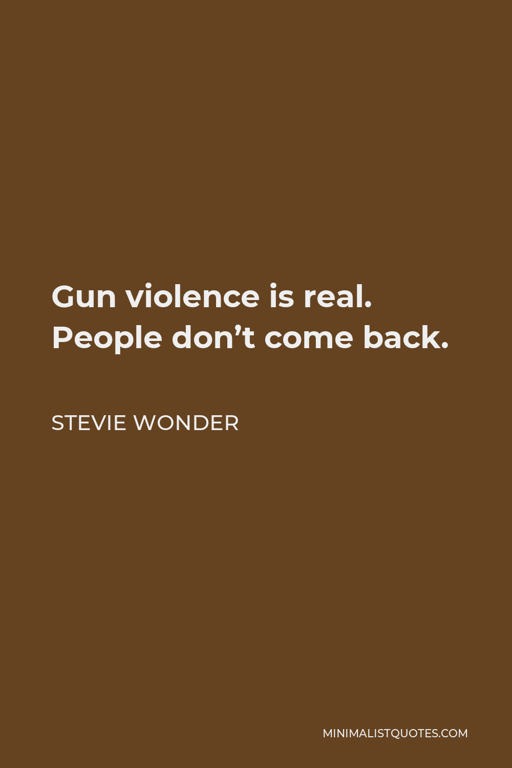 Stevie Wonder Quote - Gun violence is real. People don't come back.