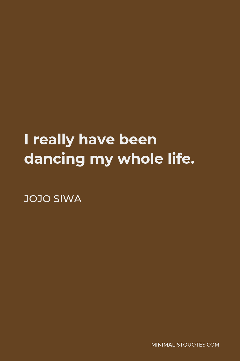 JoJo Siwa Quote - I really have been dancing my whole life.