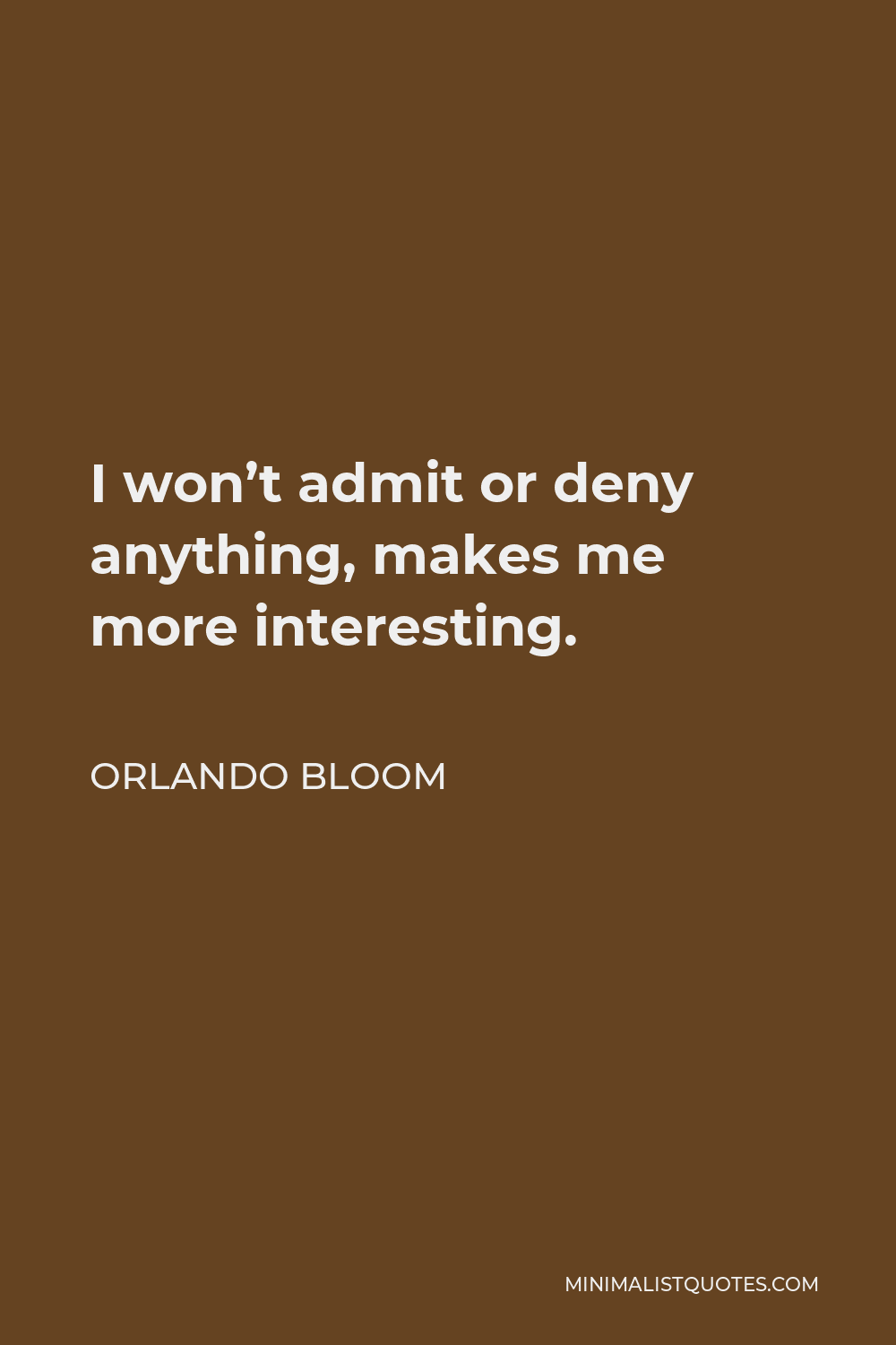 Orlando Bloom Quote - I won't admit or deny anything, makes me more interesting.