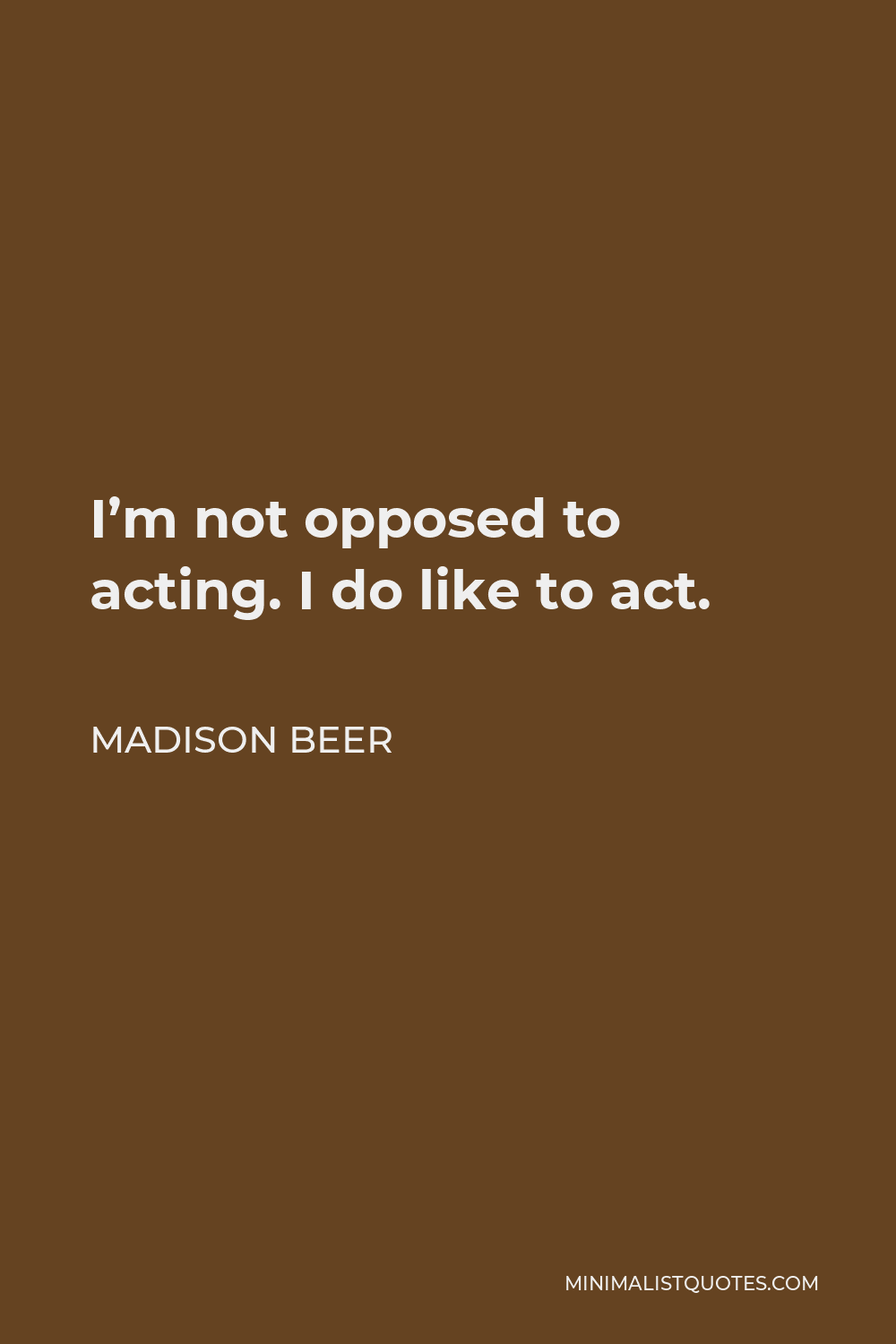Madison Beer Quote - I'm not opposed to acting. I do like to act.
