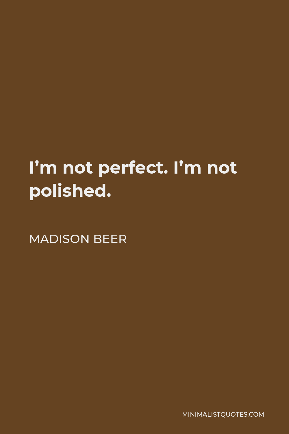 Madison Beer Quote - I'm not perfect. I'm not polished.