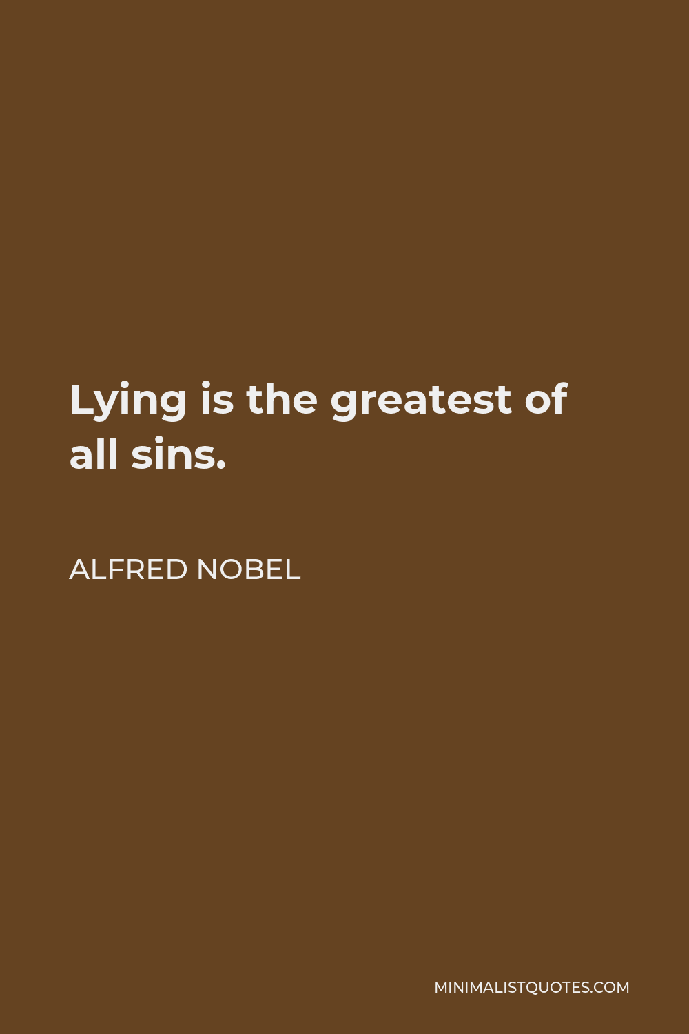 Alfred Nobel Quote - Lying is the greatest of all sins.