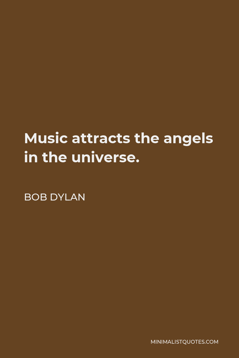 Bob Dylan Quote - Music attracts the angels in the universe.