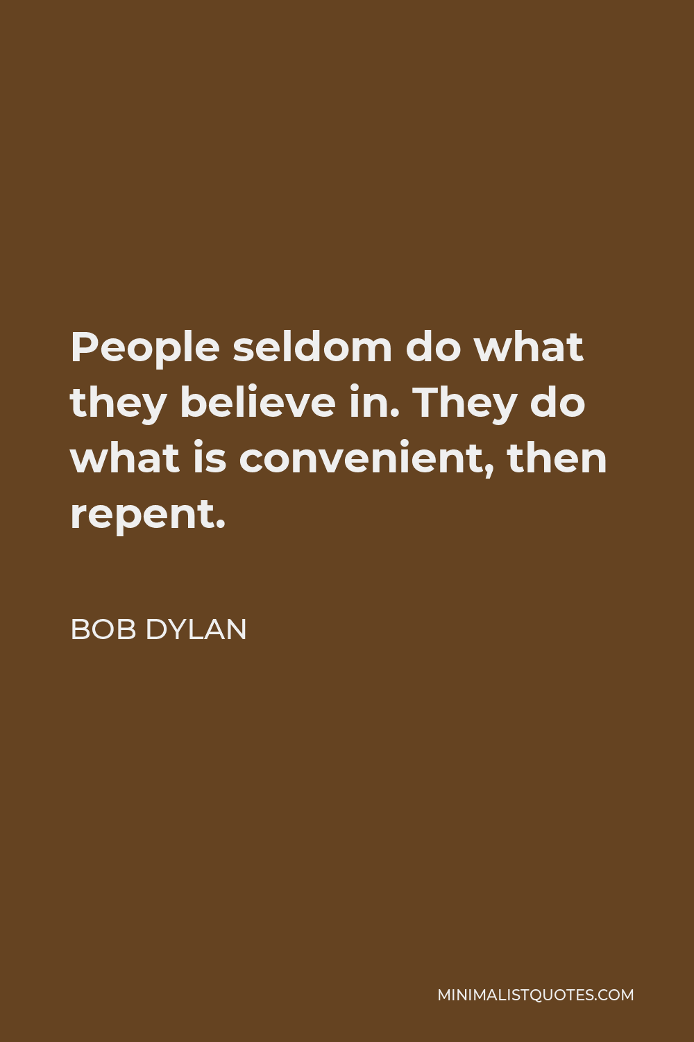 Bob Dylan Quote - People seldom do what they believe in. They do what is convenient, then repent.