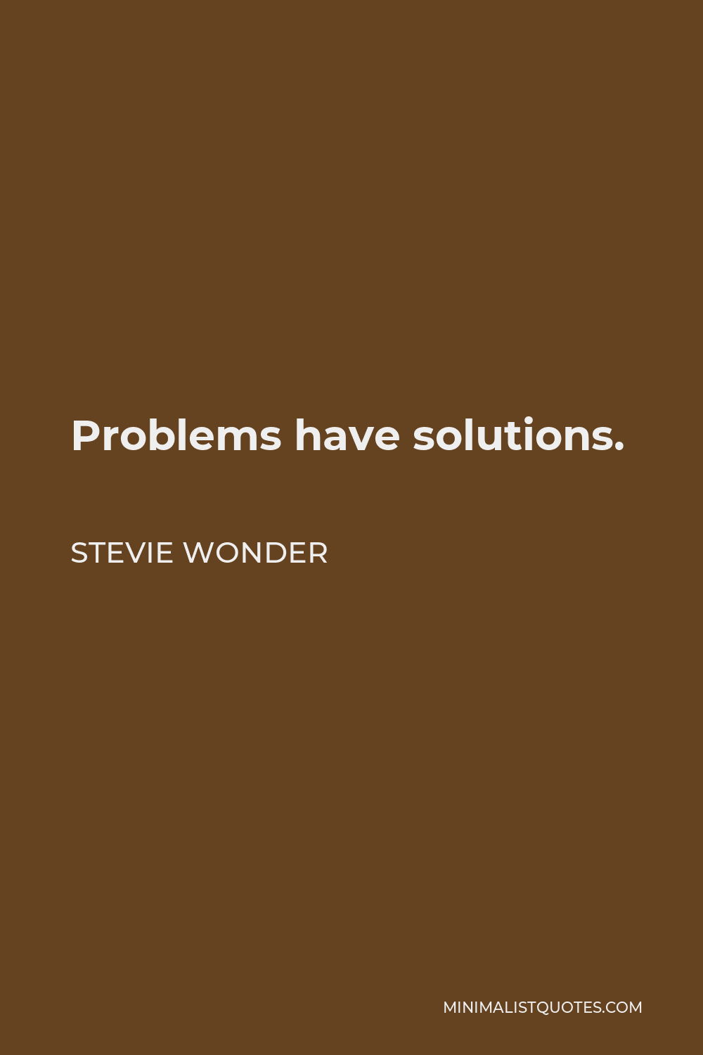 Stevie Wonder Quote - Problems have solutions.