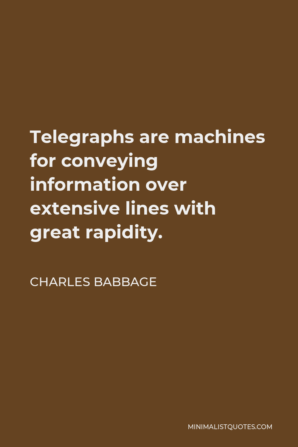 Charles Babbage Quote - Telegraphs are machines for conveying information over extensive lines with great rapidity.
