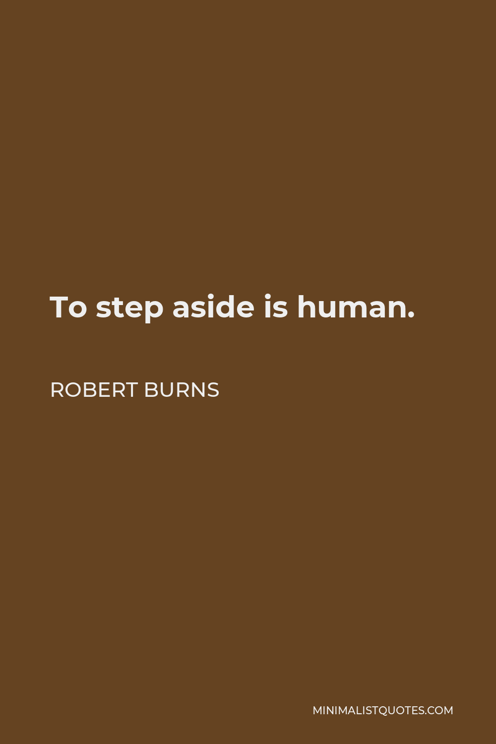 Robert Burns Quote - To step aside is human.