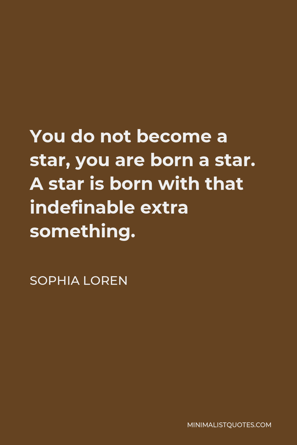 Sophia Loren Quote - You do not become a star, you are born a star. A star is born with that indefinable extra something.