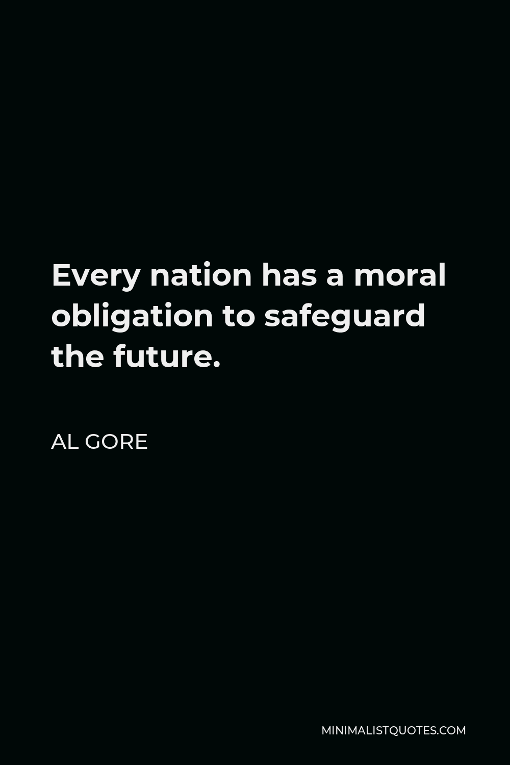 Al Gore Quote - Every nation has a moral obligation to safeguard the future.