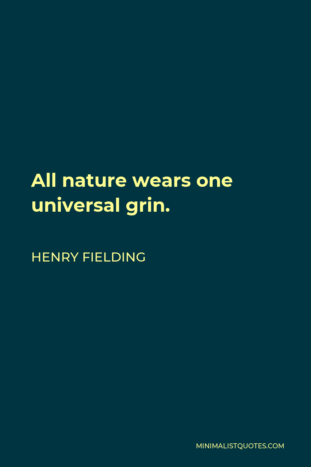 Henry Fielding Quote - All nature wears one universal grin.