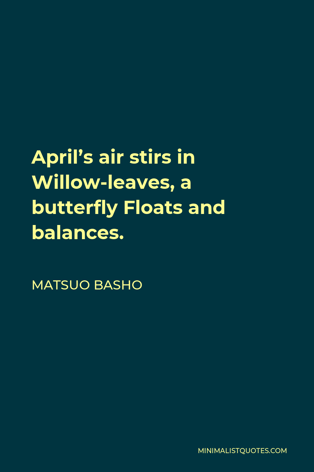 Matsuo Basho Quote - April's air stirs in Willow-leaves, a butterfly Floats and balances.