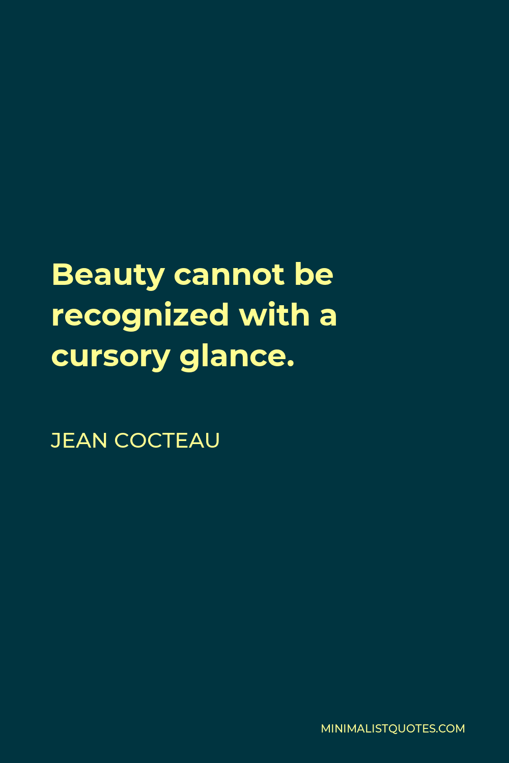 Jean Cocteau Quote - Beauty cannot be recognized with a cursory glance.
