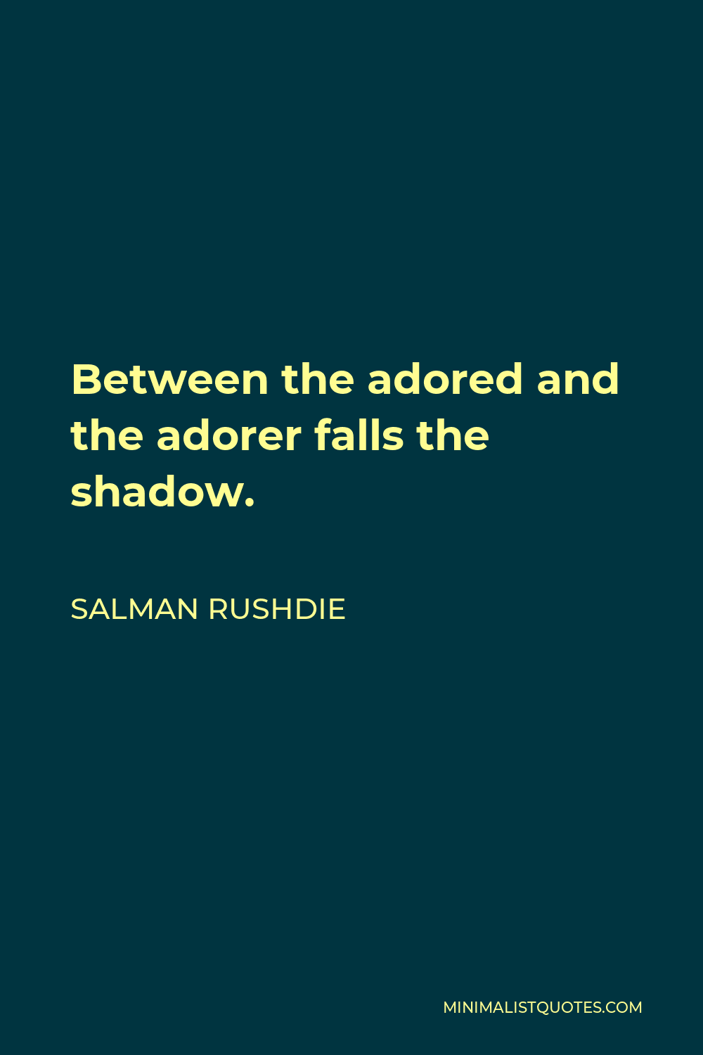 Salman Rushdie Quote - Between the adored and the adorer falls the shadow.