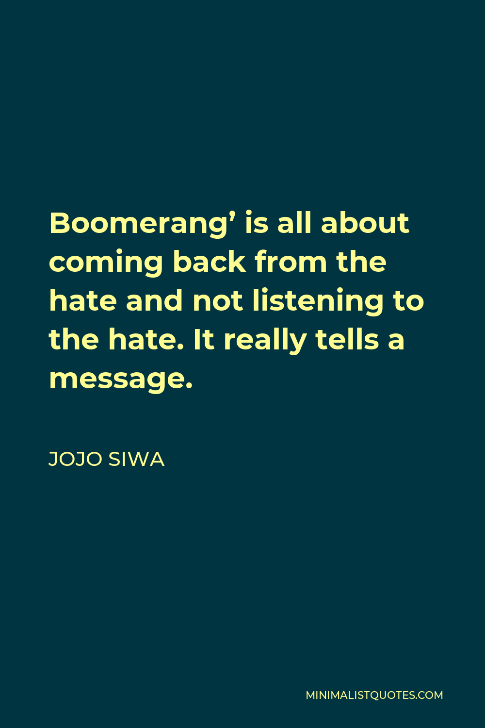 JoJo Siwa Quote - Boomerang' is all about coming back from the hate and not listening to the hate. It really tells a message.