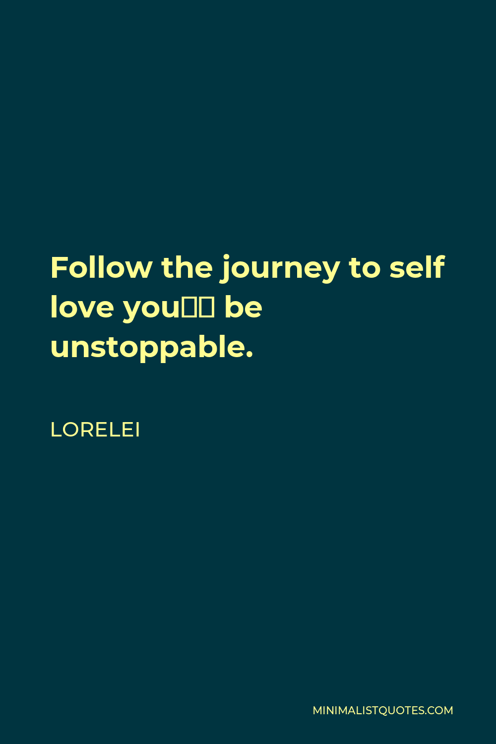 Lorelei Quote - Follow the journey to self love you'd be unstoppable.